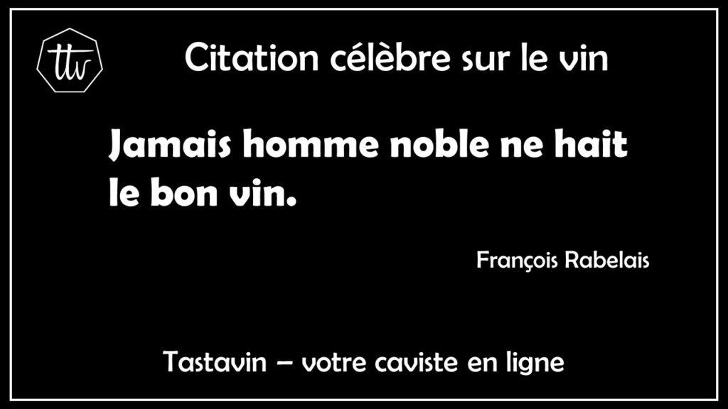 Citation sur le vin de François Rabelais. Jamais homme noble ne hait le bon vin. Tastavin, caviste online.