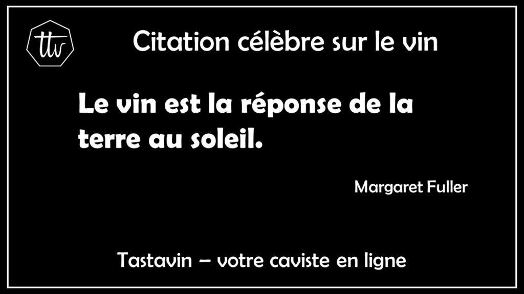 Citation sur le vin de Margaret Fuller. Le vin est la réponse de la terre au soleil. Tastavin, vente de vin sur internet.