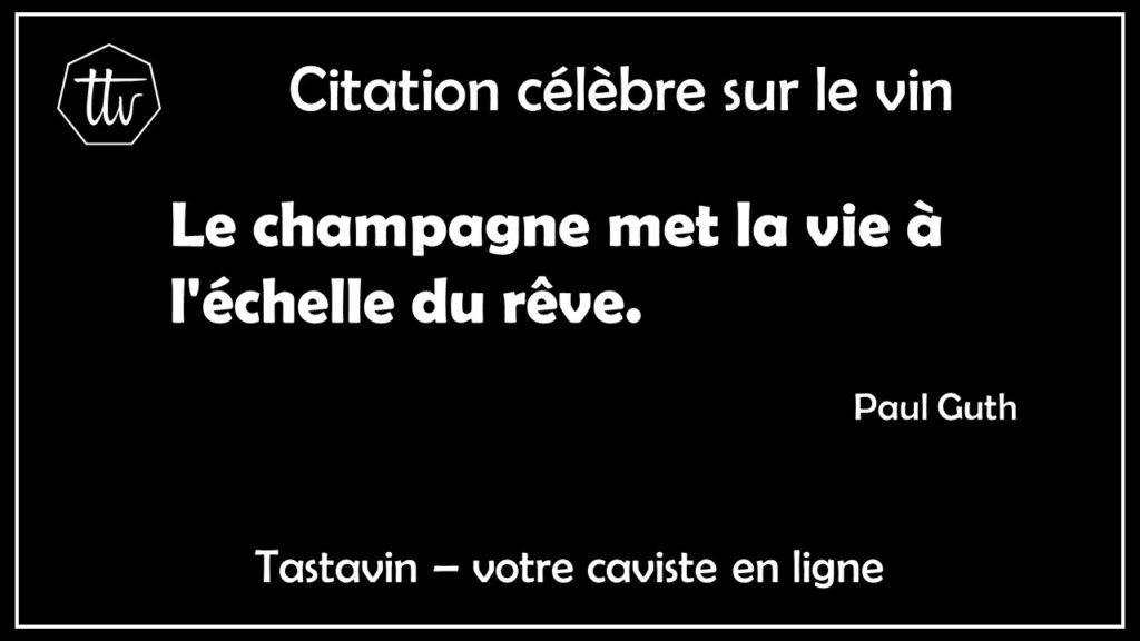 Citation sur le champagne de Paul Guth. Le champagne met la vie à l'échelle du rêve. Tastavin, votre caviste en ligne.