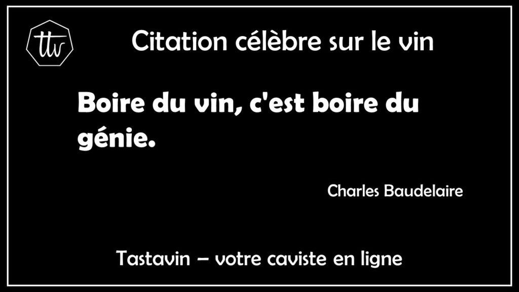 Citation sur le vin de Charles Baudelaire. Boire du vin, c'est boire du génie. Tastavin, livraison de vin en France et à domicile.