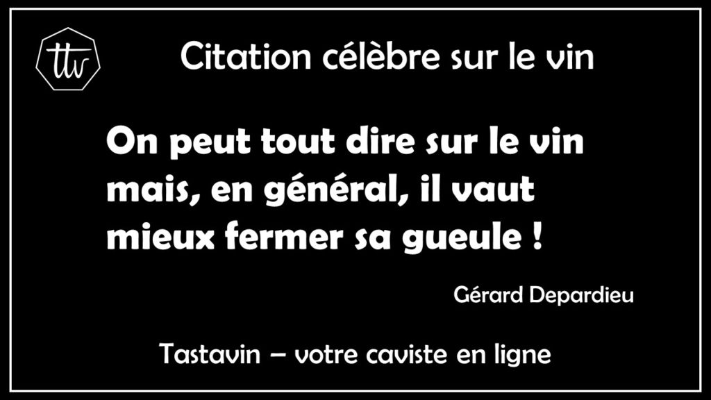 Citation sur le vin de Gérard Depardieu. On peut tout dire sur le vin mais, en général, il vaut mieux fermer sa gueule ! Tastavin, commande de vin sur internet
