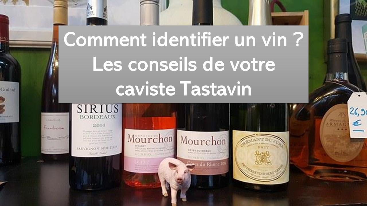 Comment identifier un vin ? Les conseils de votre caviste Tastavin