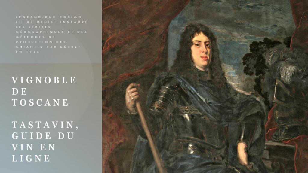 Vignoble de Toscane - Guide des vins Tastavin - En 1716, par décret, le grand-duc Cosimo III de Medici instaure les limites géographiques et des méthodes de production des vins de Chianti et Carmignano.